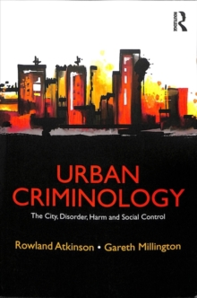 Urban Criminology : The City, Disorder, Harm and Social Control, Paperback / softback Book