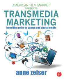 Transmedia Marketing : From Film and TV to Games and Digital Media, Paperback / softback Book