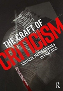 The Craft of Criticism : Critical Media Studies in Practice, Paperback / softback Book