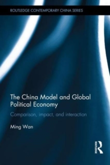 The China Model and Global Political Economy : Comparison, Impact, and Interaction, Hardback Book
