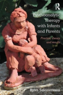 Psychoanalytic Therapy with Infants and their Parents : Practice, Theory, and Results, Paperback / softback Book