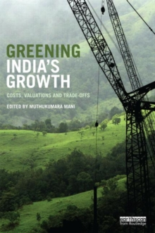 Greening India's Growth : Costs, Valuations and Trade-offs, Hardback Book