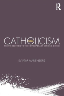 Catholicism Today : An Introduction to the Contemporary Catholic Church, Paperback / softback Book