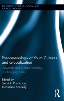 Phenomenology of Youth Cultures and Globalization : Lifeworlds and Surplus Meaning in Changing Times, Hardback Book