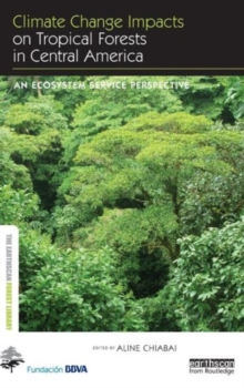 Climate Change Impacts on Tropical Forests in Central America : An ecosystem service perspective, Hardback Book