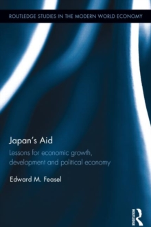 Japan's Aid : Lessons for economic growth, development and political economy, Hardback Book
