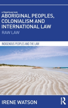 Aboriginal Peoples, Colonialism and International Law : Raw Law, Hardback Book
