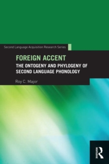 Foreign Accent : The Ontogeny and Phylogeny of Second Language Phonology, Paperback / softback Book