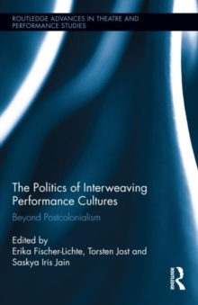 The Politics of Interweaving Performance Cultures : Beyond Postcolonialism, Hardback Book
