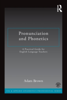 Pronunciation and Phonetics : A Practical Guide for English Language Teachers, Paperback / softback Book