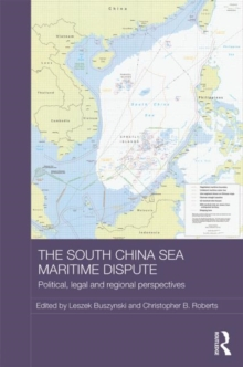 The South China Sea Maritime Dispute : Political, Legal and Regional Perspectives, Hardback Book