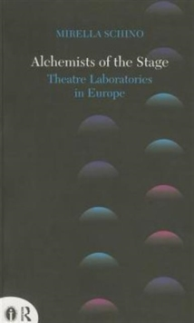 Alchemists of the Stage : Theatre Laboratories in Europe, Paperback / softback Book