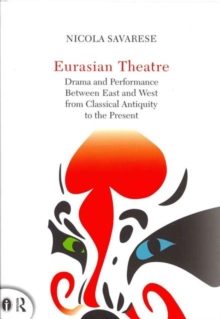 Eurasian Theatre : Drama and Performance Between East and West from Classical Antiquity to the Present, Hardback Book