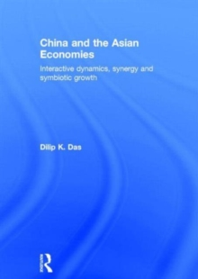 China and the Asian Economies : Interactive Dynamics, Synergy and Symbiotic Growth, Hardback Book