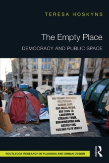 The Empty Place : Democracy and Public Space, Hardback Book