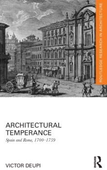 Architectural Temperance : Spain and Rome, 1700-1759, Hardback Book