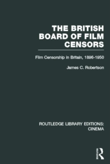 The British Board of Film Censors : Film Censorship in Britain, 1896-1950, Hardback Book