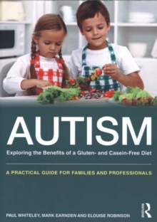 Autism: Exploring the Benefits of a Gluten- and Casein-Free Diet : A practical guide for families and professionals, Paperback Book