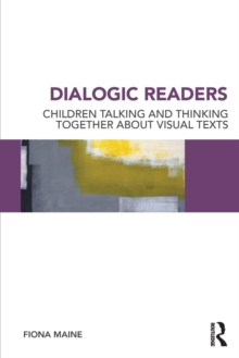 Dialogic Readers : Children talking and thinking together about visual texts, Paperback / softback Book