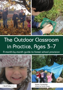 The Outdoor Classroom in Practice, Ages 3-7 : A month-by-month guide to forest school provision, Paperback Book