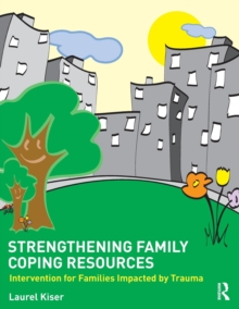 Strengthening Family Coping Resources : Intervention for Families Impacted by Trauma, Paperback / softback Book