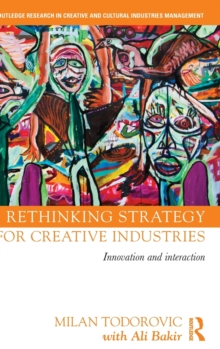 Rethinking Strategy for Creative Industries : Innovation and Interaction, Hardback Book