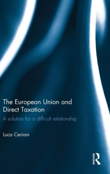 The European Union and Direct Taxation : A Solution for a Difficult Relationship, Hardback Book