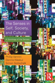 The Senses in Self, Society, and Culture : A Sociology of the Senses, Paperback / softback Book