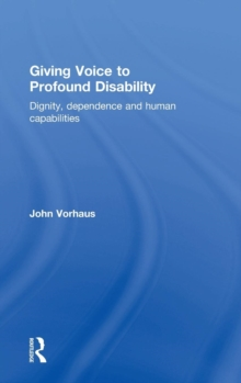 Giving Voice to Profound Disability : Dignity, dependence and human capabilities, Hardback Book