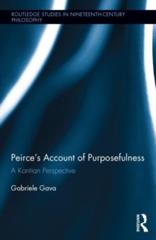 Peirce's Account of Purposefulness : A Kantian Perspective, Hardback Book