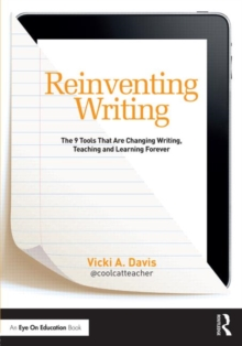Reinventing Writing : The 9 Tools That Are Changing Writing, Teaching, and Learning Forever, Paperback / softback Book