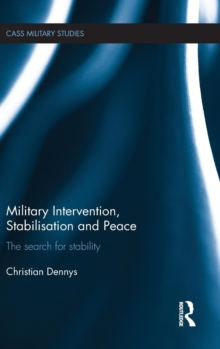 Military Intervention, Stabilisation and Peace : The search for stability, Hardback Book