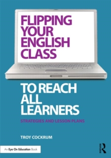 Flipping Your English Class to Reach All Learners : Strategies and Lesson Plans, Paperback Book
