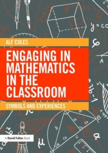 Engaging in Mathematics in the Classroom : Symbols and experiences, Paperback / softback Book