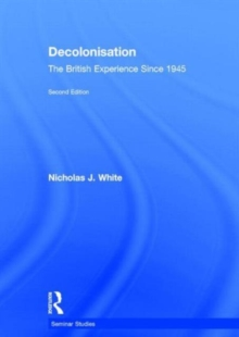 Decolonisation : The British Experience since 1945, Hardback Book