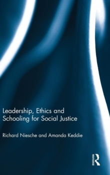 Leadership, Ethics and Schooling for Social Justice, Hardback Book
