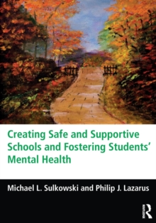 Creating Safe and Supportive Schools and Fostering Students' Mental Health, Paperback Book