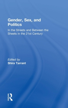Gender, Sex, and Politics : In the Streets and Between the Sheets in the 21st Century, Hardback Book