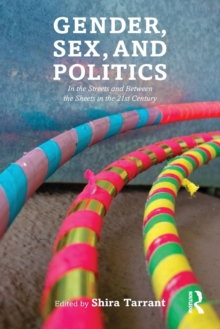 Gender, Sex, and Politics : In the Streets and Between the Sheets in the 21st Century, Paperback / softback Book
