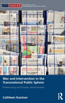 War and Intervention in the Transnational Public Sphere : Problem-solving and European identity-formation, Hardback Book