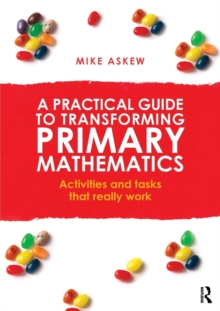 A Practical Guide to Transforming Primary Mathematics : Activities and tasks that really work, Paperback / softback Book