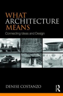 What Architecture Means : Connecting Ideas and Design, Paperback Book