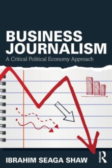 Business Journalism : A Critical Political Economy Approach, Paperback / softback Book