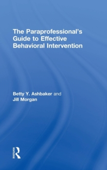 The Paraprofessional's Guide to Effective Behavioral Intervention, Hardback Book