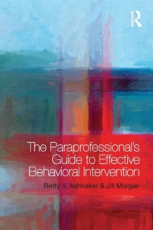 The Paraprofessional's Guide to Effective Behavioral Intervention, Paperback / softback Book