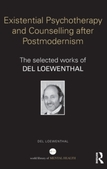 Existential Psychotherapy and Counselling after Postmodernism : The selected works of Del Loewenthal, Hardback Book