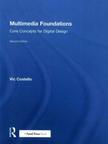 Multimedia Foundations : Core Concepts for Digital Design, Hardback Book