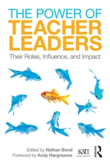 The Power of Teacher Leaders : Their Roles, Influence, and Impact, Paperback Book