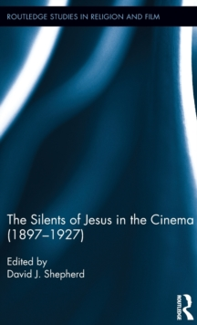 The Silents of Jesus in the Cinema (1897-1927), Hardback Book