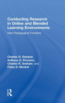Conducting Research in Online and Blended Learning Environments : New Pedagogical Frontiers, Hardback Book